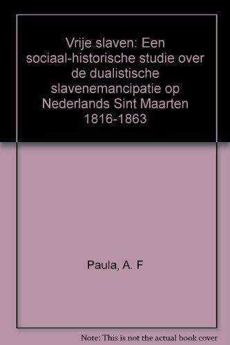 Vrije' Slaven : een Sociaal-Historische Studie over de Dualistische Slavenemancipatie op ...
