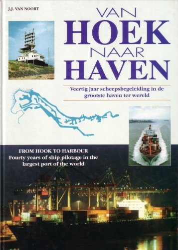 Van Hoek Naar Haven (From Hook to Harbour: Fourty Years of Ship Pilotage in the Largest Port of the...