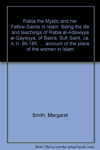 9789060224908: Rābiʻa the Mystic and her Fellow-Saints in Islam: Being the life and teachings of Rabiʻa al-ʻAdawiyya al-Qaysiyya, of Basra, Sufi Saint, ca. A.H. ... account of the place of the women in Islam