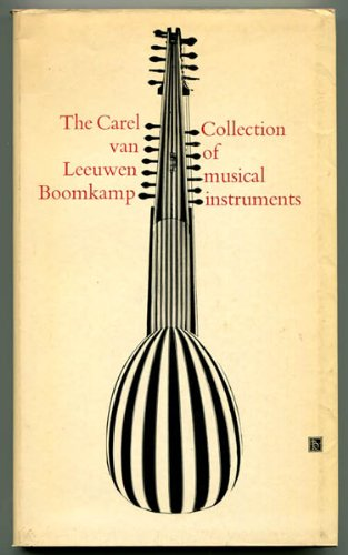 The Carel Van Leeuwen Boomkamp Collection of Musical Instruments