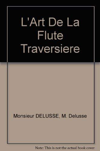 L'Art De La Flute Traversiere. The Flute Library. Second Series Volume 10.: Monsieur Delusse