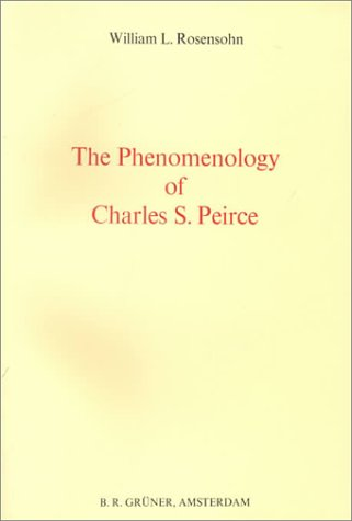 9789060320242: The Phenomenology of Charles S. Peirce: From the Doctrine of Categories to Phaneroscopy (Philosophical Currents)