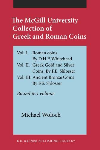 MCGILL UNIVERSITY COLLECTION OF GREEK AND ROMAN COINS: Woloch, G. Michael (Ed. )
