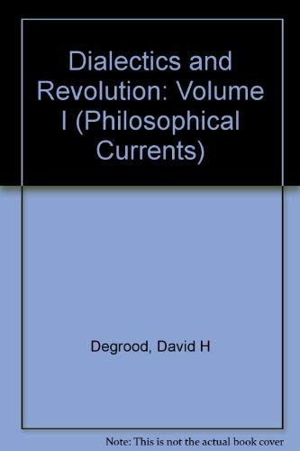 Dialectics and Revolution: Volume I (Philosophical Currents): Degrood, David H.
