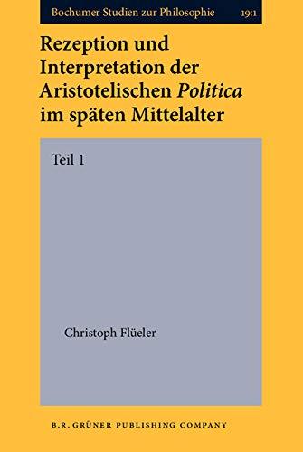 9789060323359: Rezeption und Interpretation der Aristotelischen Politica im späten Mittelalter: 1. Teil: Vol I (Bochumer Studien zur Philosophie)