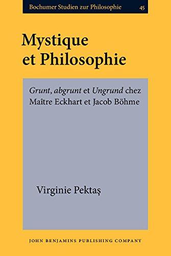 Mystique et Philosophie: Grunt, abgrunt et Ungrund chez Maître Eckhart et Jacob Böhme (...