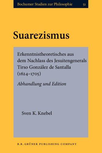 9789060323847: Suarezismus: Erkenntnistheoretisches aus dem Nachlass des Jesuitengenerals Tirso Gonz�lez de Santalla (1624-1705). Abhandlung und Edition (Bochumer Studien zur Philosophie)