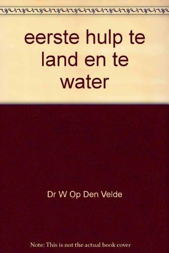 eerste hulp te land en te water: Dr W Op Den Velde