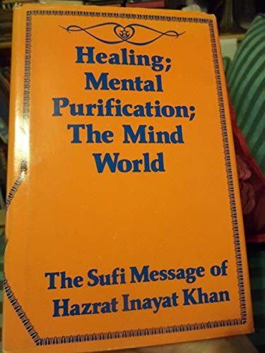 Healing and the Mind World The Sufi: Khan, Hazrat Inayat
