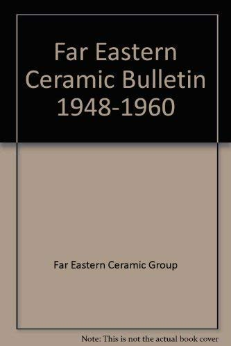 Far Eastern Ceramic Bulletin (Volumes 1-6, 1948-1954); Volumes 7-12, 1955-1960: Far Eastern Ceramic...