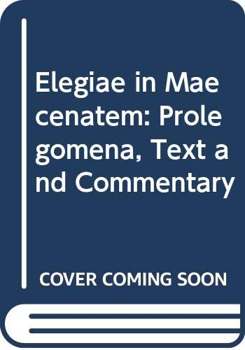 9789060880739: Elegiae in Maecenatem: Prolegomena, Text and Commentary (Latin Edition)