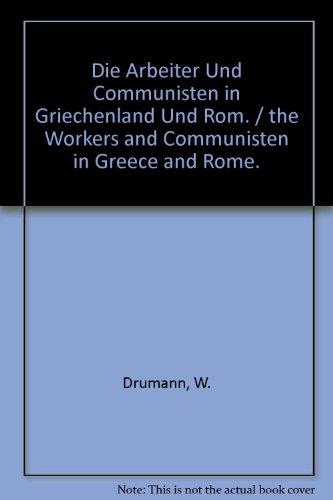 Die Arbeiter und Communisten in Griechenland und Rom : nach den Quellen.: Drumann, W.
