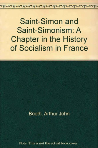 Saint-Simon and Saint-Simonism : a chapter in the history of Socialism in France.: Booth, Arthur ...