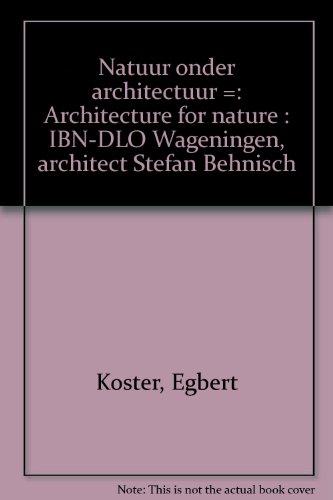 9789060974728: Natuur onder architectuur =: Architecture for nature : IBN-DLO Wageningen, architect Stefan Behnisch (Dutch Edition)