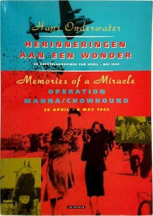 Memories of a miracle: Memories of the food drops 29 April-8 May, 1945-1995 = Herinneringen aan een wonder : herinneringen aan de voedseldroppings 29 April-8 May, 1945-1995 (9789061004073) by Hans Onderwater