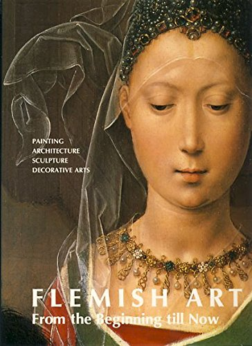 Flemish Art from the Beginning till Now - Painting, Architecture, Sculpture, Decorative Arts: ...