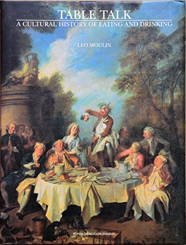 Table Talk: A Cultural History of Eating and Drinking: Moulin, Leo