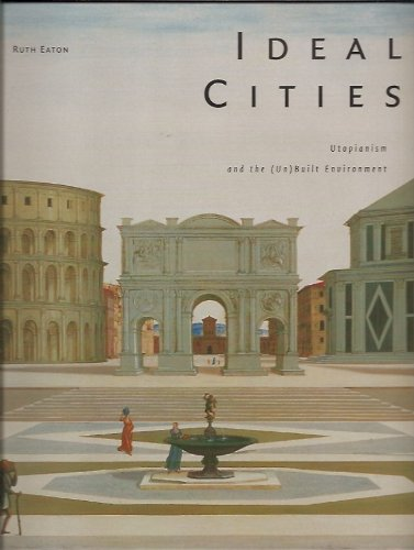 IDEAL CITIES Utopianism and the (Un) Built Environment: Eaton, Ruth
