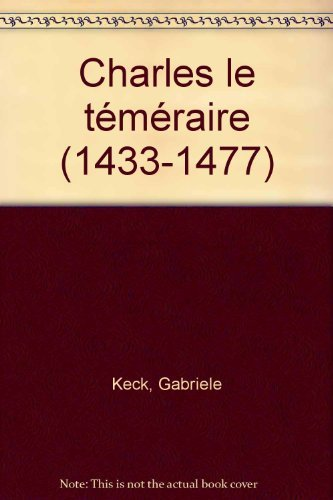 Charles le tà mà raire (1433-1477): Gabriele Keck
