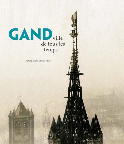 Gand, ville de tous les temps.: BOONE (Marc), DENECKERE (Gita)