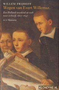 9789061684022: Wegen van Evert Willemsz: Een Hollands weeskind op zoek naar zichzelf, 1607-1647 (Memoria) (Dutch Edition)