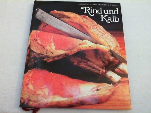 Rind Und Kalb : Die Kunst Des Kochens - Methodem Und Rezepte: Olney, Richard {Der Hauptberater}