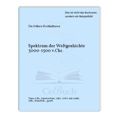 Die frühen Hochkulturen: Spektrum der Weltgeschichte 3000-1500: Phillips, Ellen (Redaktion)