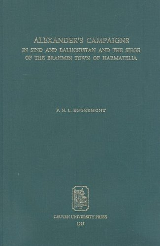 Alexander's Campaigns in Sind and Baluchistan and the Siege of the Brahmin Town of Harmatelia. (Orientalia Lovaniensia Analecta) - aP. Eggermont