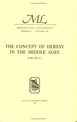 9789061860433: The Concept of Heresy in the Middle Ages (11th–13th C.): Proceedings of the International Conference, Louvain, May 13–16, 1973 (Mediaevalia ... French, German, Italian and Latin Edition)