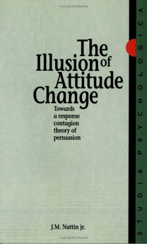 9789061862277: The Illusion of Attitude Change: Towards a Response Contagion Theory of Persuasion (Studia Psychologica)