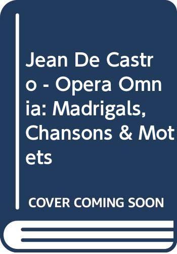 Primo Libro Di Madrigali, Canzoni E Motetti: Castro, Jean De,