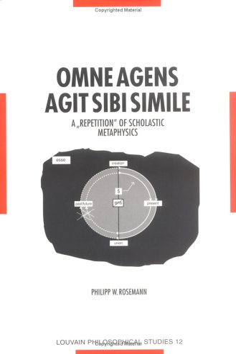9789061867777: Omne agens agit sibi simile: A Repetition of Scholastic Metaphysics (Louvain Philosophical Studies)