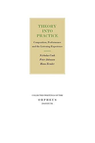 9789061869948: Theory into Practice: Composition, Performance and the Listening Experience (Collected Writings of the Orpheus Institute)