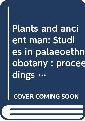 9789061915287: Plants and ancient man: Studies in palaeoethnobotany : proceedings of the Sixth Symposium of the International Work Group for Palaeoethnobotany, Groningen, 30 May-3 June 1983