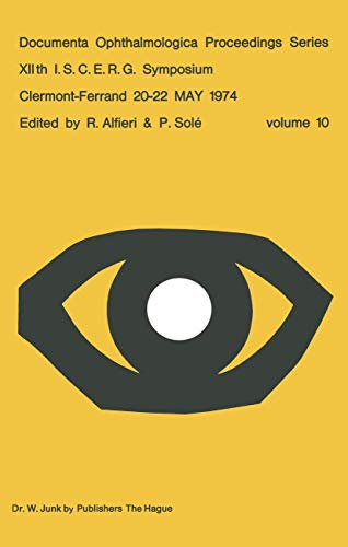 XIIth I.S.C.E.R.G. Symposium: Clermont-Ferrand 20-22 MAY 1974 (Documenta Ophthalmologica ...