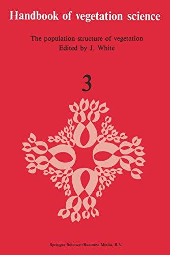 The Population Structure of Vegetation (Handbook of Vegetation Science) (Part 3): White, J. [Editor...