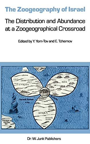 The Zoogeography of Israel: The Distribution and Abundance at a Zoogeographical Crossroad - Y. Yom-Tov and E. Tchernov (eds)