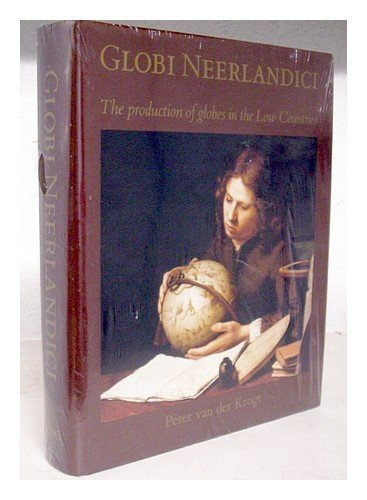 Globi Neerlandici: The Production of Globes in the Low Countries