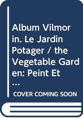 9789061943365: Album Vilmorin. Le Jardin Potager / The Vegetable Garden: Peint Et Lithographie Par / Painted and Drawn on Stone by Elisa Champin, Coutance, Faguet, Clemencet Et E. Godard (French Edition)