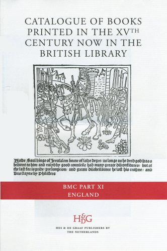 Catalogue of Books Printed in the XVth Century now in the British Library (BMC). Part XI: England (...