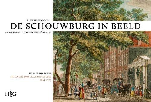 Schouwburg in Beeld: Amsterdamse Toneelscenes, 1665-1772 / Setting the Scene: The Amsterdam ...