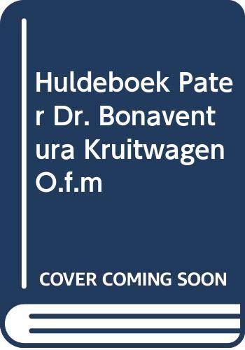 Huldeboek Pater Dr. Bonaventura Kruitwagen O.F.M: Bonaventura Kruitwagen