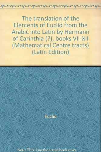 9789061961482: The translation of the Elements of Euclid from the Arabic into Latin by Hermann of Carinthia (?), books VII-XII (Mathematical Centre tracts) (Latin Edition)
