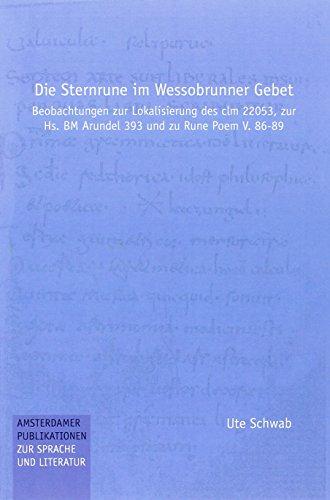 9789062031412: Die Sternrune Im Wessobrunner Gebet: Beobachtungen Zur Lokalisierung Des CLM 22053, Zur HS. Bm Arundel 393 Und Zu Rune Poem V. 86-89 (Amsterdamer Publikationen zur Sprache und Literatur)