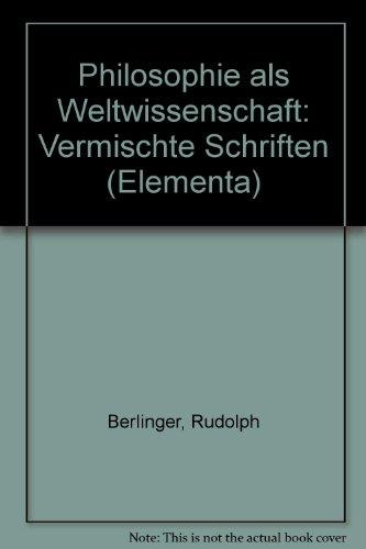 Philosophie als Weltwissenschaft. Vermischte Geschriften. Band I.: Berlinger, Rudolph.