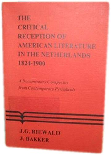 The Critical Reception Of American Literature In The Netherlands 1824-1900.A Documentary Conspectus from Contemporary Periodicals. (Costerus NS 33) (9062035442) by Riewald, Jacobus Gerhardus; J. Bakker; RIEWALD, J.G.