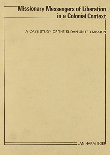 Missionary Messengers of Liberation in a Colonial Context: A Case Study of the Sudan United Mission...