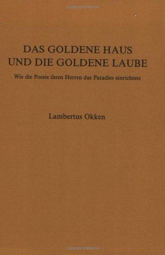 Das Goldene Haus und die Goldene Laube. Wie die Poesie ihren Herren das Paradies einrichtete.: ...