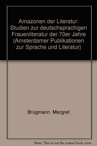 Amazonen der Literatur : Studien zur deutschsprachigen Frauenliteratur der 70er Jahre.: Brügmann, ...