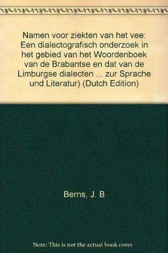 Namen voor ziekten van het vee: Een dialectografisch onderzoek in het gebied van het Woordenboek ...